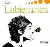 Lubie et tout l'saint frusquin - Jardin secret